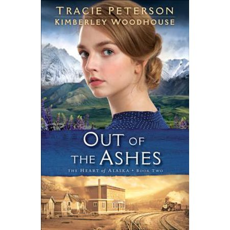 Out of the Ashes (The Heart of Alaska Book #2) -
