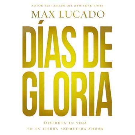 Días de Gloria (Glory Days - Spanish Edition) : Disfruta Tu Vida En La Tierra Prometida
