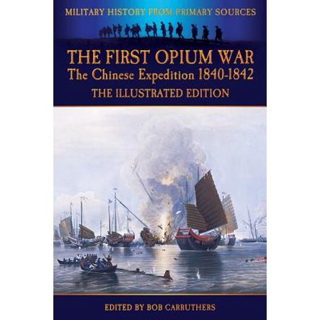 The First Opium War - The Chinese Expedition 1840-1842 - The Illustrated Edition