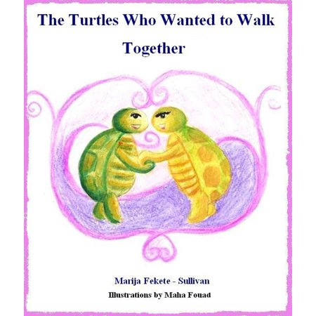 Walking Turtle (The Turtles Who Wanted to Walk Together - eBook)