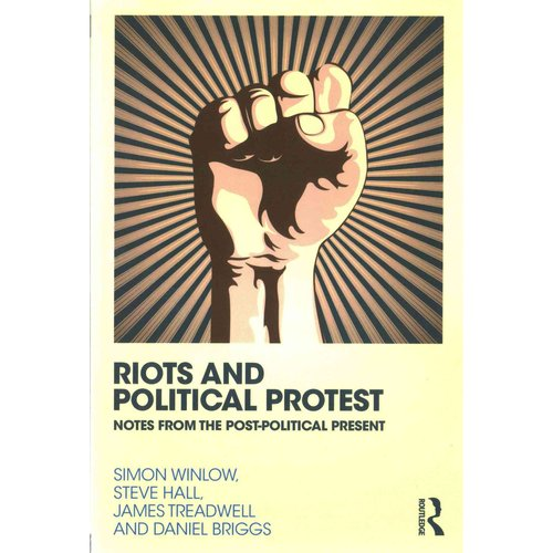 Riots and Political Protest: Notes from the Post-political Present