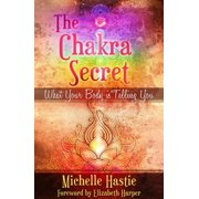 The Chakra Secret: What Your Body Is Telling You, a min-e-book™ - eBook