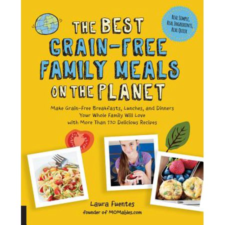 The Best Grain-Free Family Meals on the Planet : Make Grain-Free Breakfasts, Lunches, and Dinners Your Whole Family Will Love with More Than 170 Delicious Recipes](Family Fun Halloween Dinner Recipes)