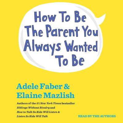 How To Be The Parent You Always Wanted To Be - Audiobook