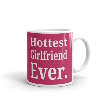 Hottest Girlfriend Ever Birthday Funny Coffee Tea Ceramic Mug Office Work Cup Gift 11 oz](Hottest Funny Pics)