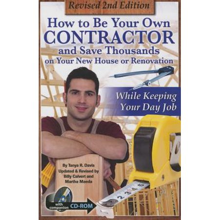 How to Be Your Own Contractor and Save Thousands on Your New House or Renovation: While Keeping Your Day Job : With Companion CD-ROM Revised 2nd Edition