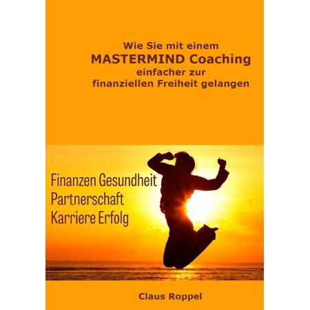 Wie Sie mit einem MASTERMIND Coaching einfacher zur finanziellen Freiheit gelangen - eBook
