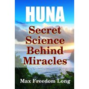 Huna, the Secret Science Behind Miracles
