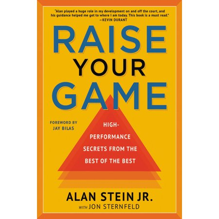 Raise Your Game : High-Performance Secrets from the Best of the