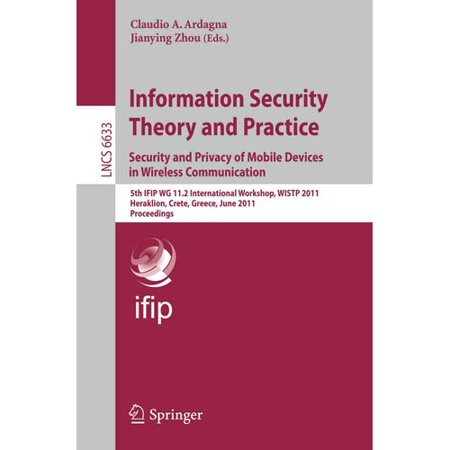 Information Security Theory And Practice  Security And Privacy Of Mobile Devices In Wireless Communication   5Th Ifip Wg 11 2 International Workshop  Wistp 2011  Heraklion  Crete  Greece  June