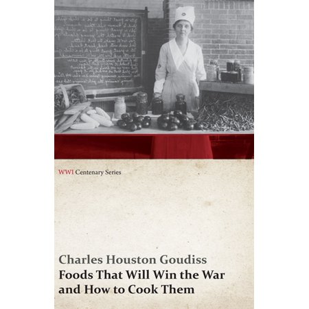Foods That Will Win the War and How to Cook Them (WWI Centenary Series) -