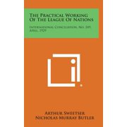 The Practical Working of the League of Nations : International Conciliation, No. 249, April, 1929