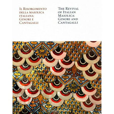 Il Risorgimento Della Maiolica Italiana/ The Revival of Italian Maiolica: Ginori E Cantagalli / Ginori and Cantagalli