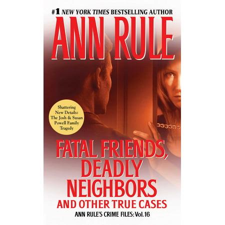 Fatal Friends, Deadly Neighbors : Ann Rule's Crime Files Volume 16 ()