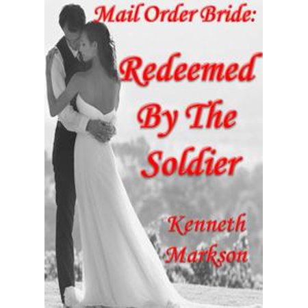 Victorian Soldier (Mail Order Bride: Redeemed By The Soldier: A Clean Historical Mail Order Bride Western Victorian Romance (Redeemed Mail Order Brides Book 10) -)