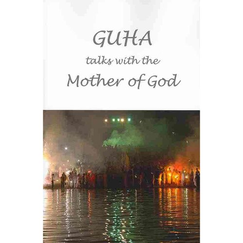 Guha Talks With the Mother of God: Conversations With Luna Tarlo and Others