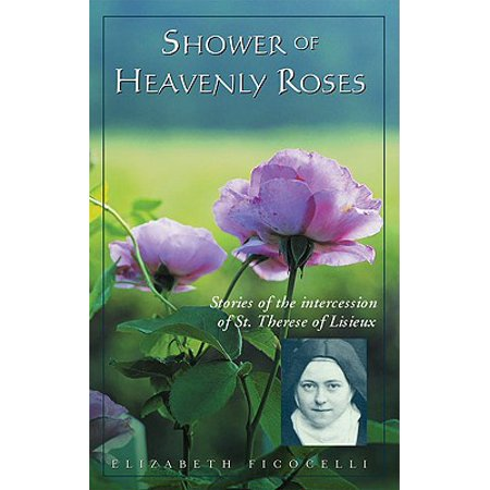 Shower of Heavenly Roses : Stories of the intercession of St. Therese of - Therese Rose