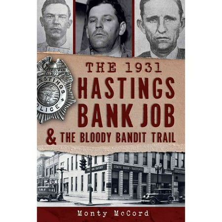 The 1931 Hastings Bank Job   The Bloody Bandit Trail