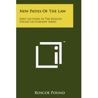 New Paths of the Law : First Lectures in the Roscoe Pound Lectureship Series