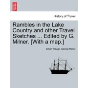 Rambles in the Lake Country and Other Travel Sketches ... Edited by G. Milner. [With a Map.]