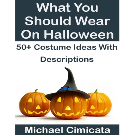 What You Should Wear On Halloween: 50+ Ideas With Descriptions - eBook - Halloween Handout Ideas