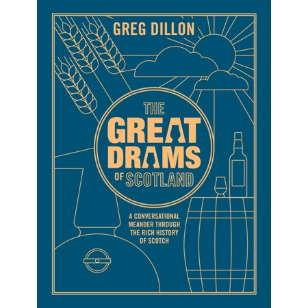 The Great Drams of Scotland : A Conversational Meander Through the Rich History of Scotch Whisky and the Brands that Have Brought it to Life