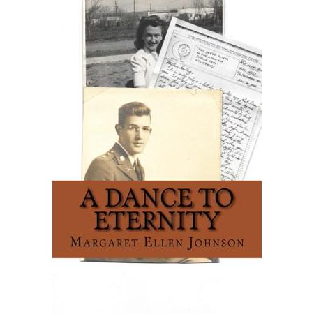 A Dance to Eternity: Story of Love and Honor 1st Lieutenant Dexter Bowker World War II Letters and Memoir... by