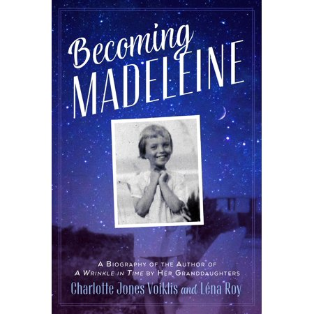 Becoming Madeleine: A Biography of the Author of A Wrinkle in Time by Her