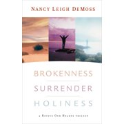Brokenness, Surrender, Holiness : A Revive Our Hearts Trilogy