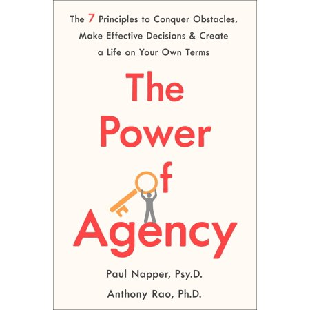 The Power of Agency : The 7 Principles to Conquer Obstacles, Make Effective Decisions, and Create a Life on Your Own (Leaders Hoard Decision Making Power For Themselves)