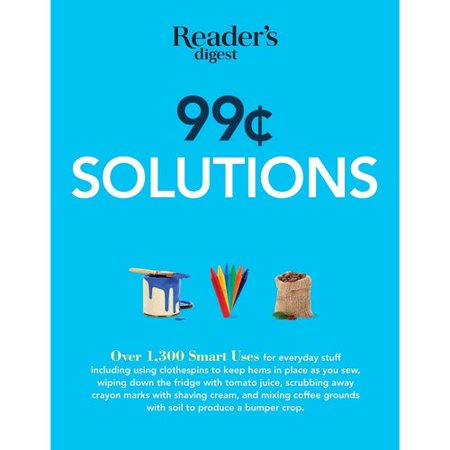 99 Cent Solutions: More Than 1,300 Smart Uses for Everyday Stuff Including Clothespins to Keep Hems in Place... by