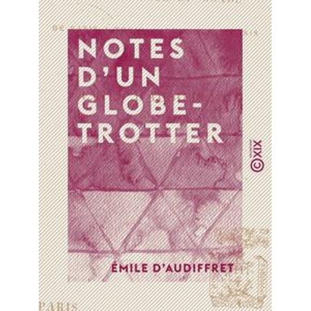 - Notes d'un globe-trotter - Course autour du monde : de Paris à Tokio, de Tokio à Paris - eBook