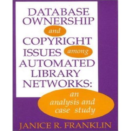 Database Ownership And Copyright Issues Among Automated Library Networks  An Analysis And Case Study