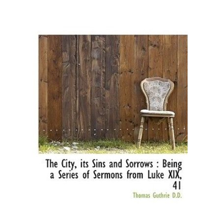 The City, Its Sins and Sorrows: Being a Series of Sermons from Luke XIX, 41 - image 1 of 1