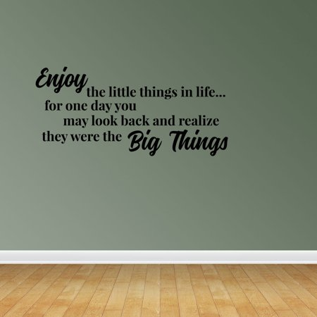 Wall Decal Quote Enjoy The Little Things In Life For One Day You May Look Back And Realize They Were The Big Things Sticker Room Decor (The Best Things In Life Wall Decal)