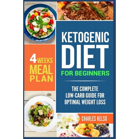 Ketogenic Diet for Beginners: The Complete Low-Carb Guide for Optimal Weight Loss. 4-Weeks Keto Meal Plan. (Paperback)