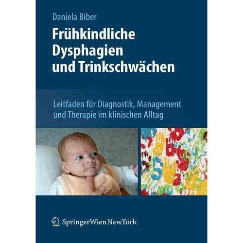 Fruhkindliche Dysphagien Und Trinkschwachen: Leitfaden Fur Diagnostik, Management Und Therapie Im Klinischen Alltag