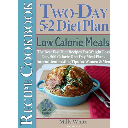 Two-Day 5:2 Diet Plan Low Calorie Meals Recipe Cookbook The Best Fast Diet Recipes For Weight Loss Easy 500 Calorie Diet Day Meal Plans -