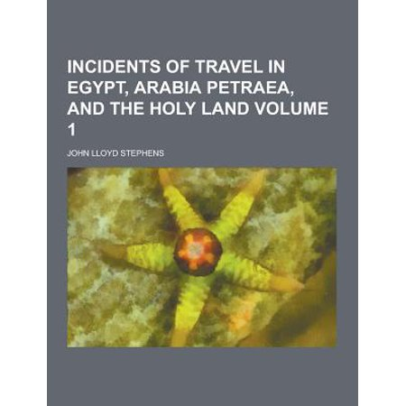 Incidents of Travel in Egypt, Arabia Petraea, and the Holy Land Volume - Egyptian Arabian