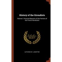 History of the Girondists : Volume I, Personal Memoirs of the Patriots of the French Revolution