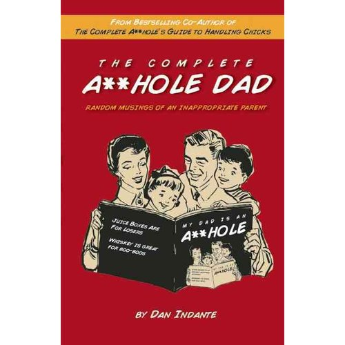 The Complete A**hole Dad: Random Musings of an Inappropriate Parent