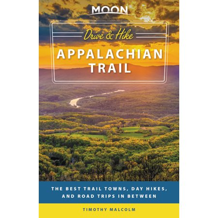 Moon drive & hike appalachian trail : the best trail towns, day hikes, and road trips in between: