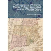 The Descendants of Governor Thomas Welles of Connecticut and his Wife Alice Tomes, Volume 2, Part B (Hardcover)