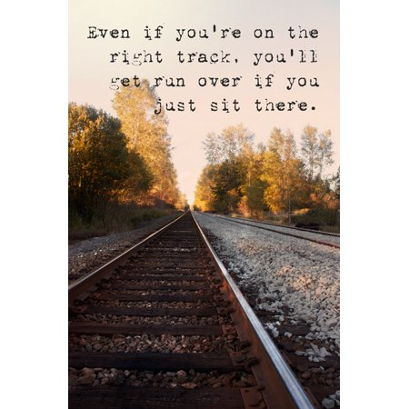 Even If You're On The Right Track, You'll Get Run Over If You Just Sit There, motivational classroom poster](Classroom Posters)