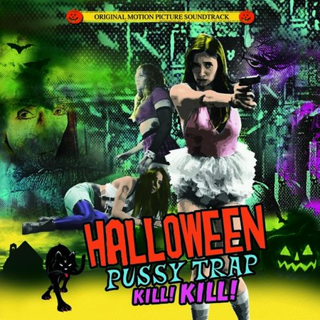 Halloween Pussytrap! Kill! Kill! - Halloween Resurrection 2017 Soundtrack