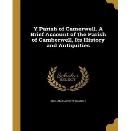 Y Parish of Camerwell. a Brief Account of the Parish of Camberwell, Its History and Antiquities - image 1 de 1