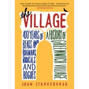 The Village : 400 Years of Beats and Bohemians, Radicals and Rogues, a History of Greenwich Village