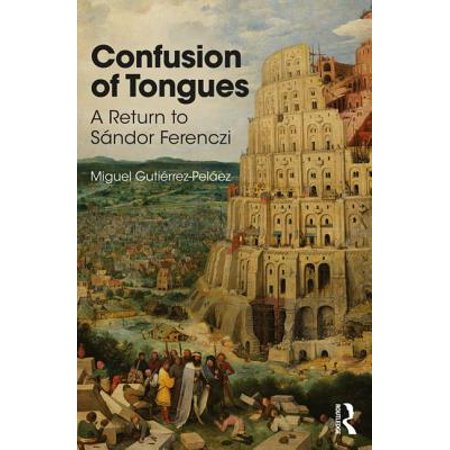 Confusion of Tongues: The Primacy of Sexuality in Freud, Ferenczi, and Laplanche