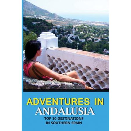 Adventures in Andalusia : Top 10 Destinations in Southern