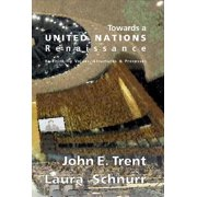 A United Nations Renaissance : What the Un Is, and What It Could Be